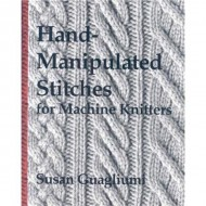 Hand-Manipulated Stitches for Machine Knitters by Susan Guaglium(Soft Cover)
