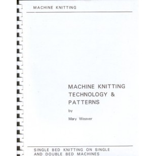 Machine Knitting Technology and Patterns by Mary Weaver